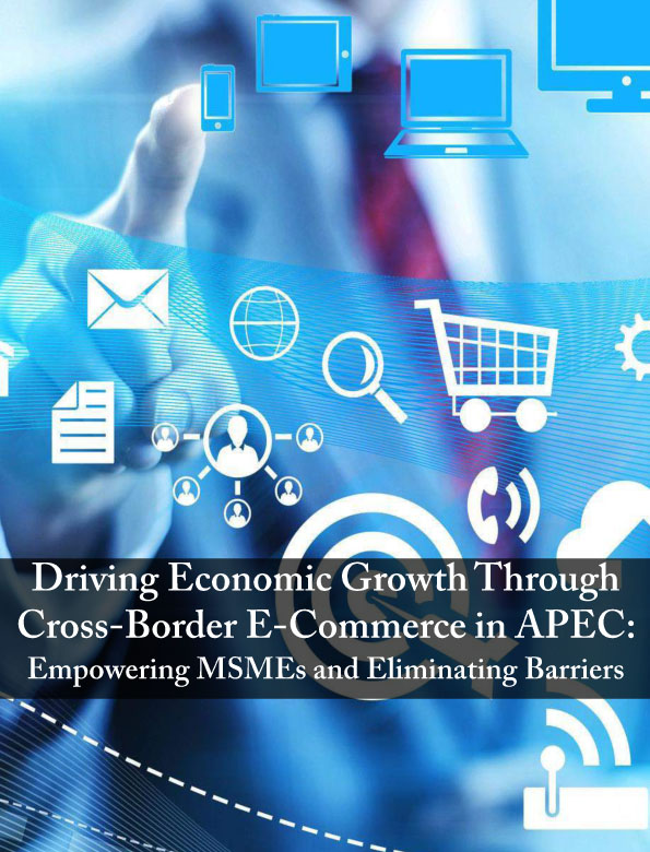 Driving Economic Growth Through Cross-Border E-Commerce in APEC: Empowering MSMEs and Eliminating Barriers
